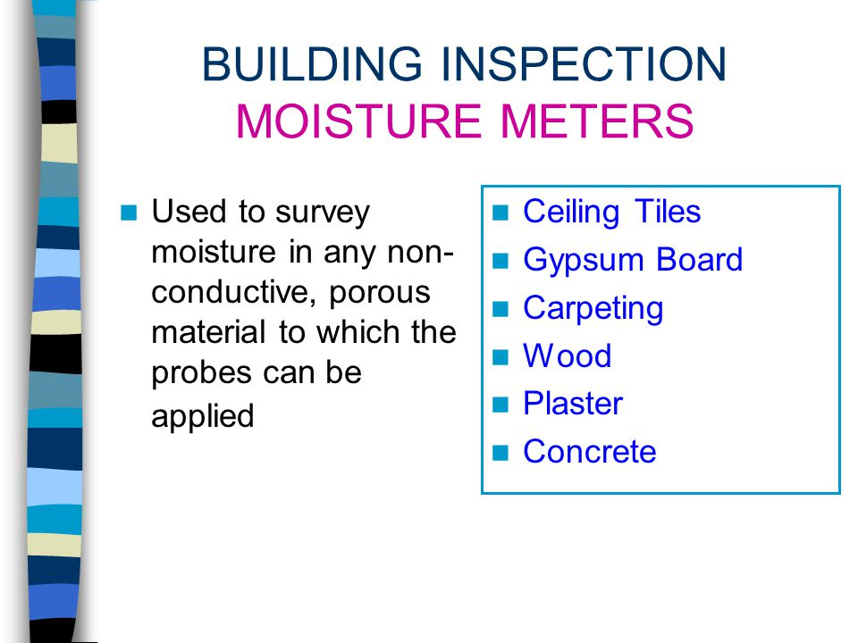 BUILDING INSPECTION MOISTURE INDICATORS Water marks on ceiling tiles and other surfaces Visual presence of mold Musty smell of microbial VOCs White, p