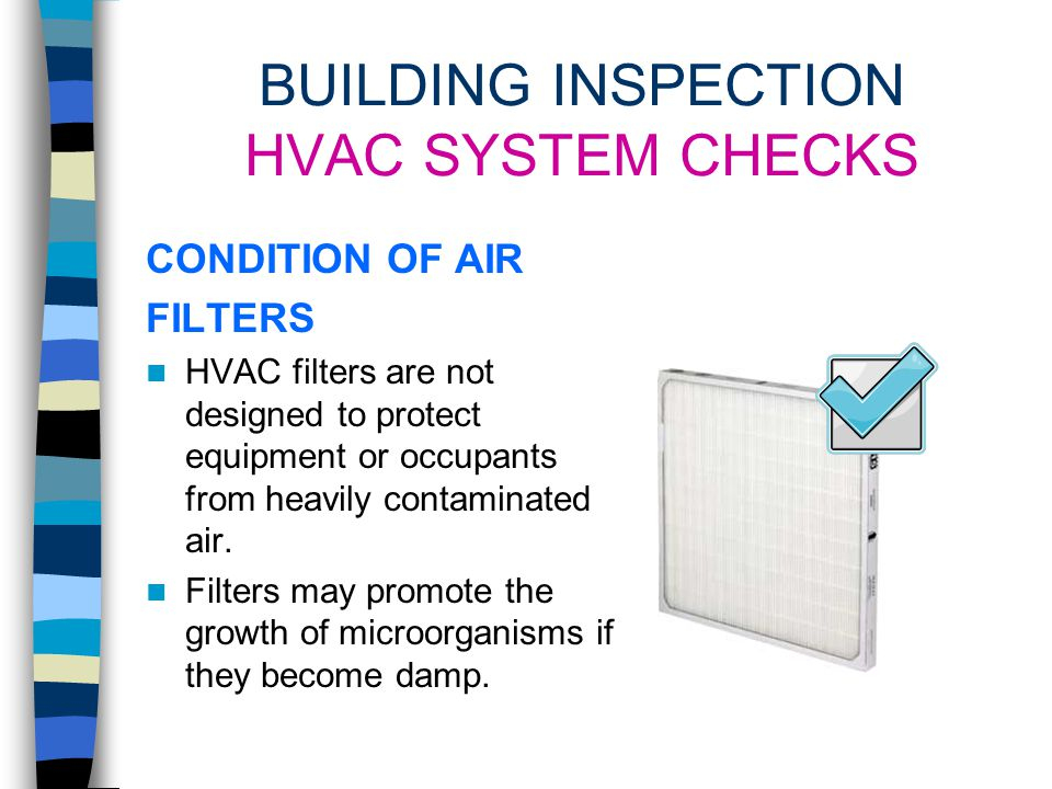 BUILDING INSPECTION HVAC SYSTEM CHECKS LOCATION OF AIR INTAKES Air intakes on rooftops can draw in bioaerosols from cooling towers, sanitary vents, bu