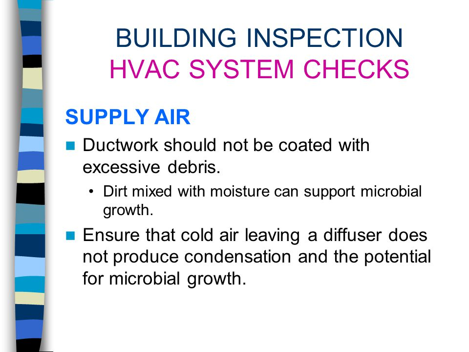 BUILDING INSPECTION HVAC SYSTEM CHECKS CONDITION OF AIR FILTERS HVAC filters are not designed to protect equipment or occupants from heavily contamina