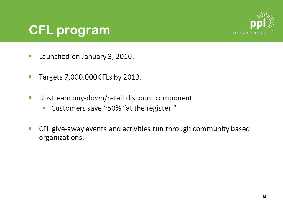 14 CFL program Launched on January 3, 2010. Targets 7,000,000 CFLs by 2013.