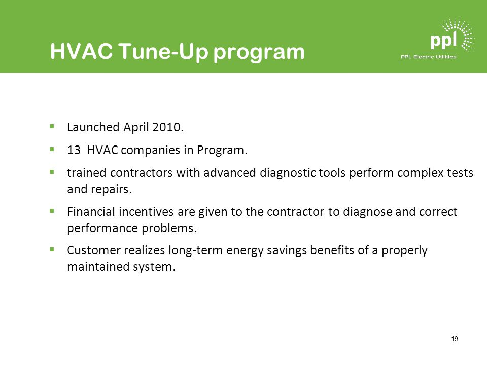 19 HVAC Tune-Up program Launched April 2010. 13 HVAC companies in Program.