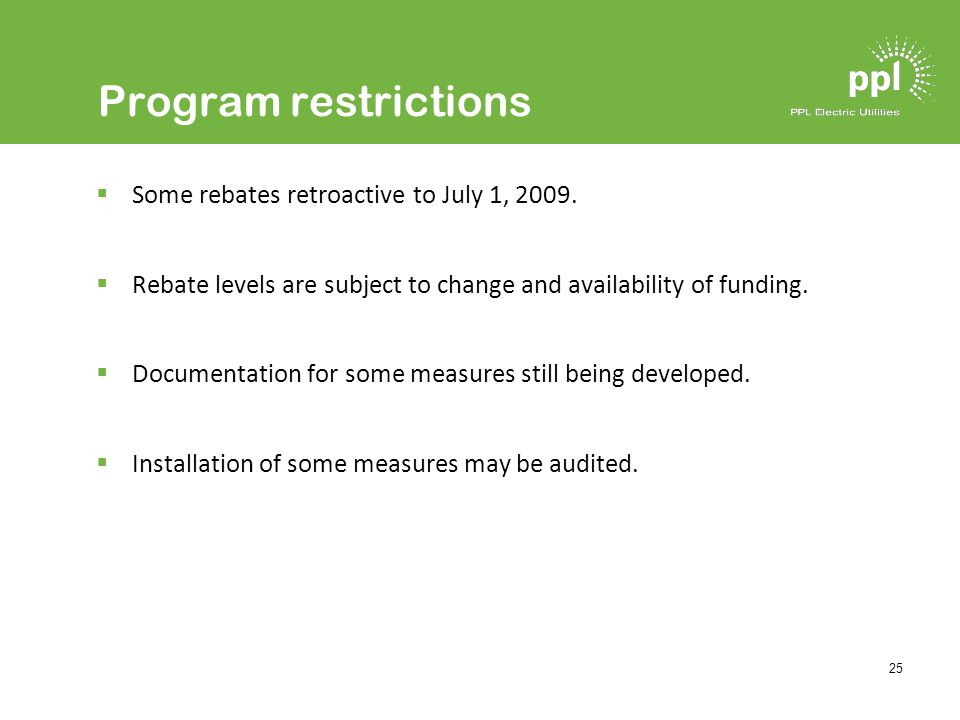 25 Program restrictions Some rebates retroactive to July 1, 2009.