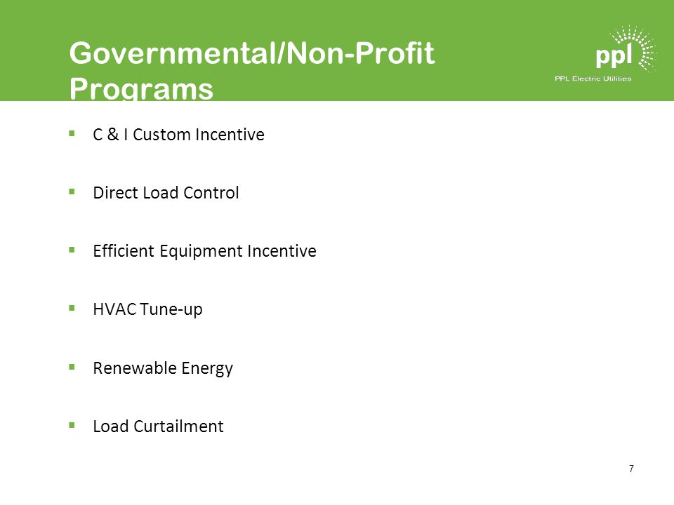 7 Governmental/Non-Profit Programs C & I Custom Incentive Direct Load Control Efficient Equipment Incentive HVAC Tune-up Renewable Energy Load Curtailment