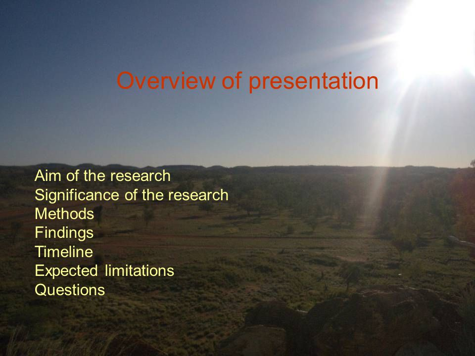 Aim of the research Significance of the research Methods Findings Timeline Expected limitations Questions Overview of presentation