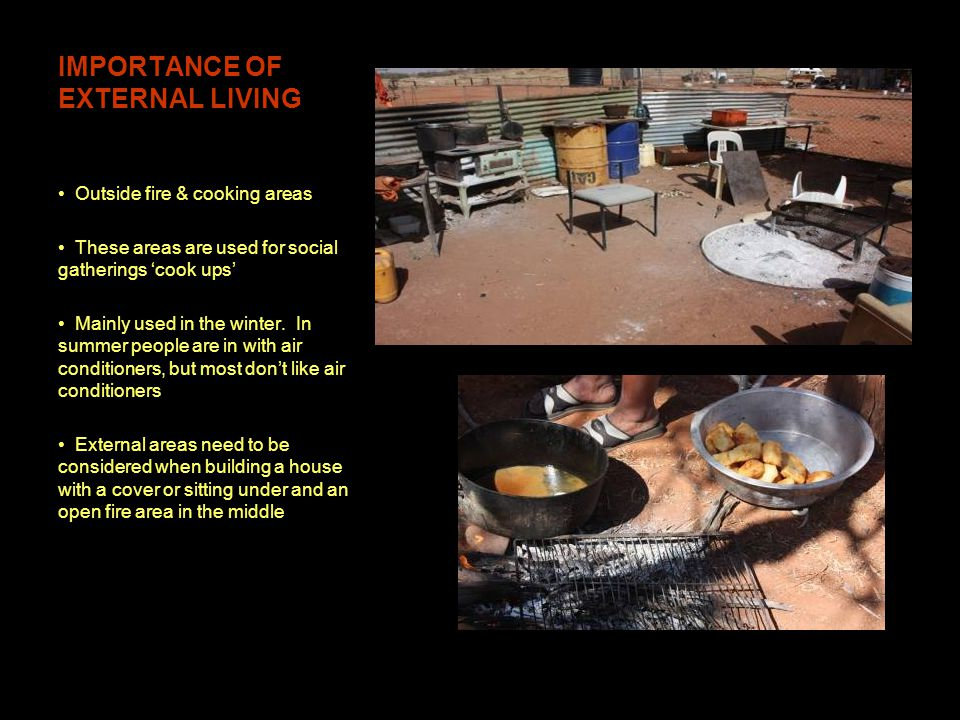 IMPORTANCE OF EXTERNAL LIVING Outside fire & cooking areas These areas are used for social gatherings cook ups Mainly used in the winter.