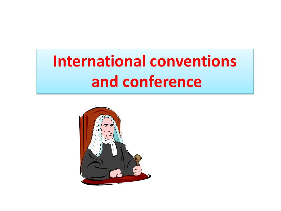 International conventions and conference International conventions and conference