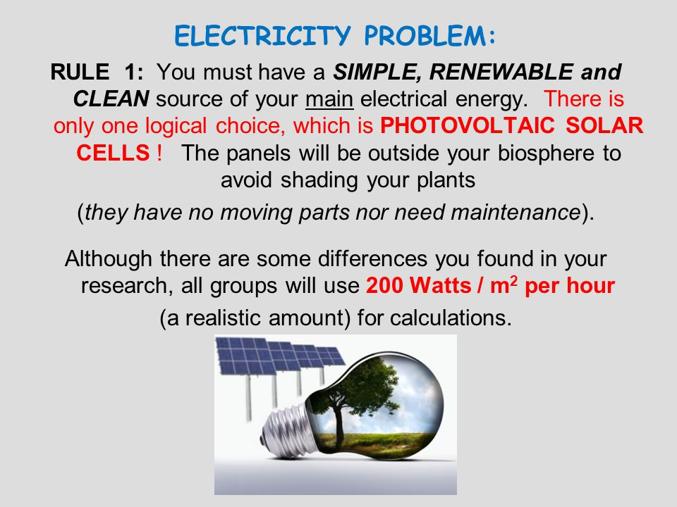 ELECTRICITY PROBLEM: RULE 1: You must have a SIMPLE, RENEWABLE and CLEAN source of your main electrical energy. There is only one logical choice, whic