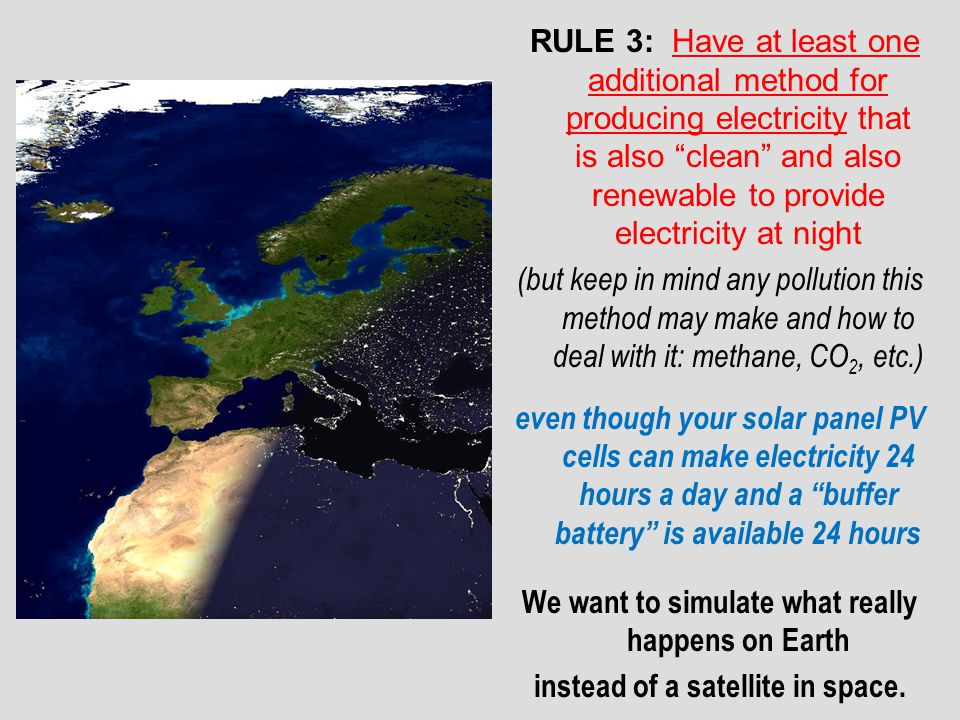 RULE 3: Have at least one additional method for producing electricity that is also clean and also renewable to provide electricity at night (but keep