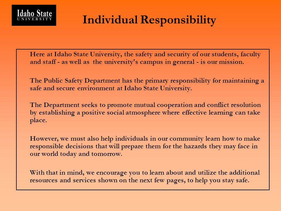 Individual Responsibility Here at Idaho State University, the safety and security of our students, faculty and staff - as well as the university's cam