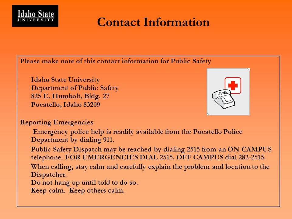 Contact Information Please make note of this contact information for Public Safety Idaho State University Department of Public Safety 825 E. Humbolt,