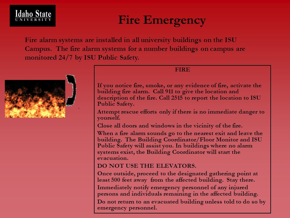 Fire Emergency FIRE If you notice fire, smoke, or any evidence of fire, activate the building fire alarm. Call 911 to give the location and descriptio