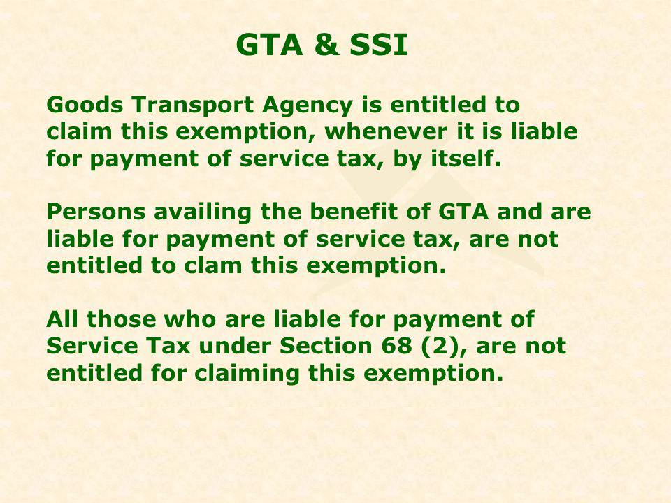 GTA & SSI Goods Transport Agency is entitled to claim this exemption, whenever it is liable for payment of service tax, by itself.