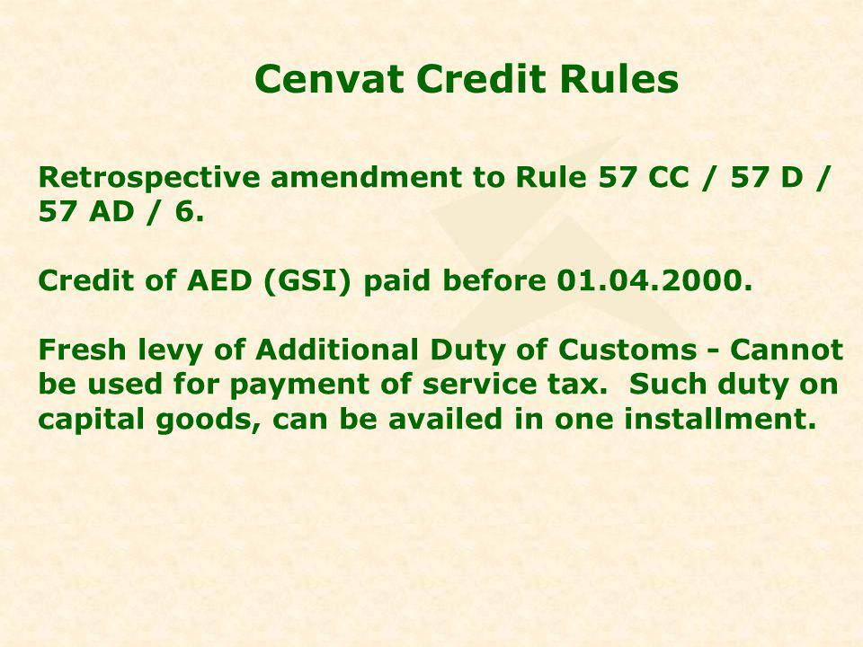 Cenvat Credit Rules Retrospective amendment to Rule 57 CC / 57 D / 57 AD / 6.