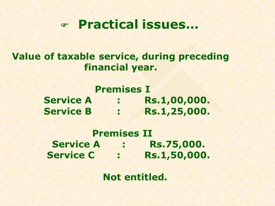 Practical issues… Value of taxable service, during preceding financial year.