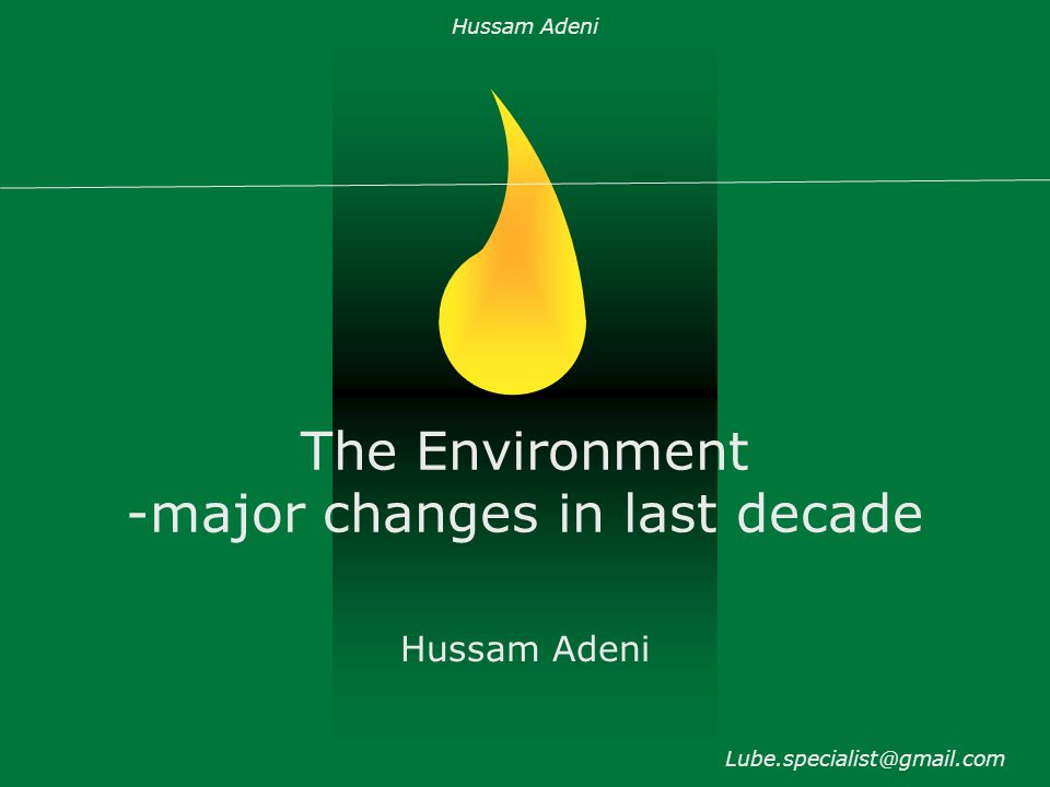 The Environment -major changes in last decade Hussam Adeni Lube.specialist@gmail.com