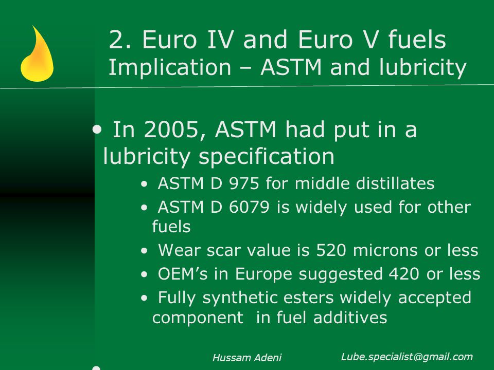 2. Euro IV and Euro V fuels Implication – ASTM and lubricity In 2005, ASTM had put in a lubricity specification ASTM D 975 for middle distillates ASTM