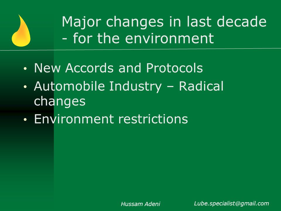 Major changes in last decade - for the environment New Accords and Protocols Automobile Industry – Radical changes Environment restrictions Hussam Adeni Lube.specialist@gmail.com