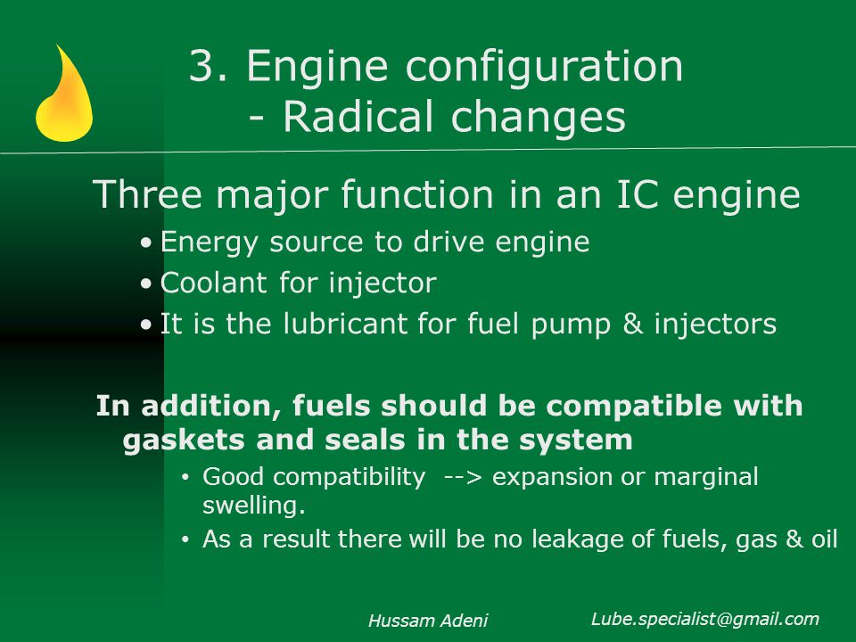 3. Engine configuration - Radical changes Three major function in an IC engine Energy source to drive engine Coolant for injector It is the lubricant