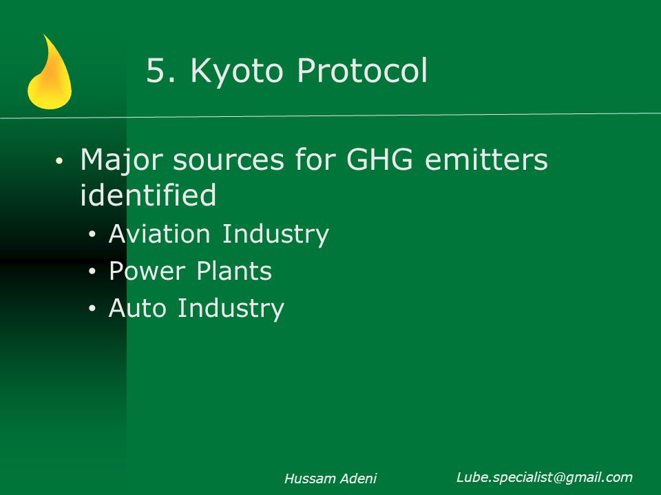 5. Kyoto Protocol Major sources for GHG emitters identified Aviation Industry Power Plants Auto Industry Hussam Adeni Lube.specialist@gmail.com