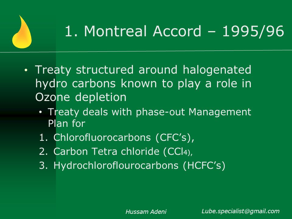 1. Montreal Accord – 1995/96 Treaty structured around halogenated hydro carbons known to play a role in Ozone depletion Treaty deals with phase-out Ma