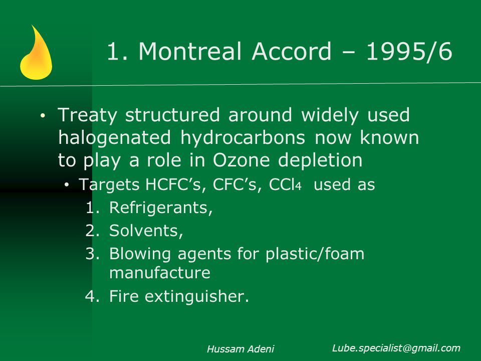 1. Montreal Accord – 1995/6 Treaty structured around widely used halogenated hydrocarbons now known to play a role in Ozone depletion Targets HCFCs, C