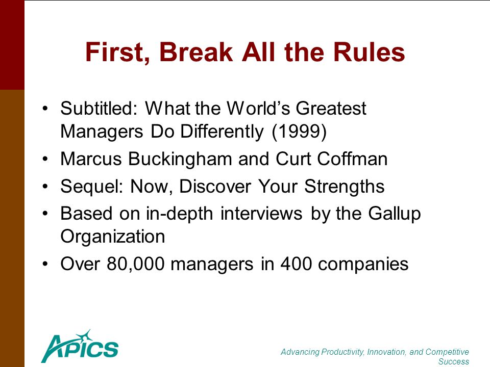 Advancing Productivity, Innovation, and Competitive Success First, Break All the Rules Subtitled: What the Worlds Greatest Managers Do Differently (19