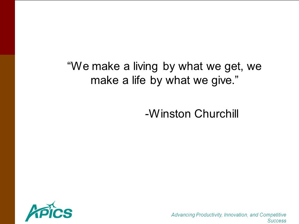 Advancing Productivity, Innovation, and Competitive Success We make a living by what we get, we make a life by what we give. -Winston Churchill