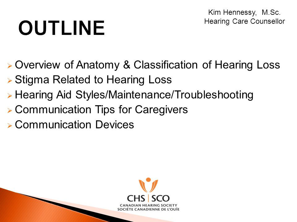 Overview of Anatomy & Classification of Hearing Loss Stigma Related to Hearing Loss Hearing Aid Styles/Maintenance/Troubleshooting Communication Tips