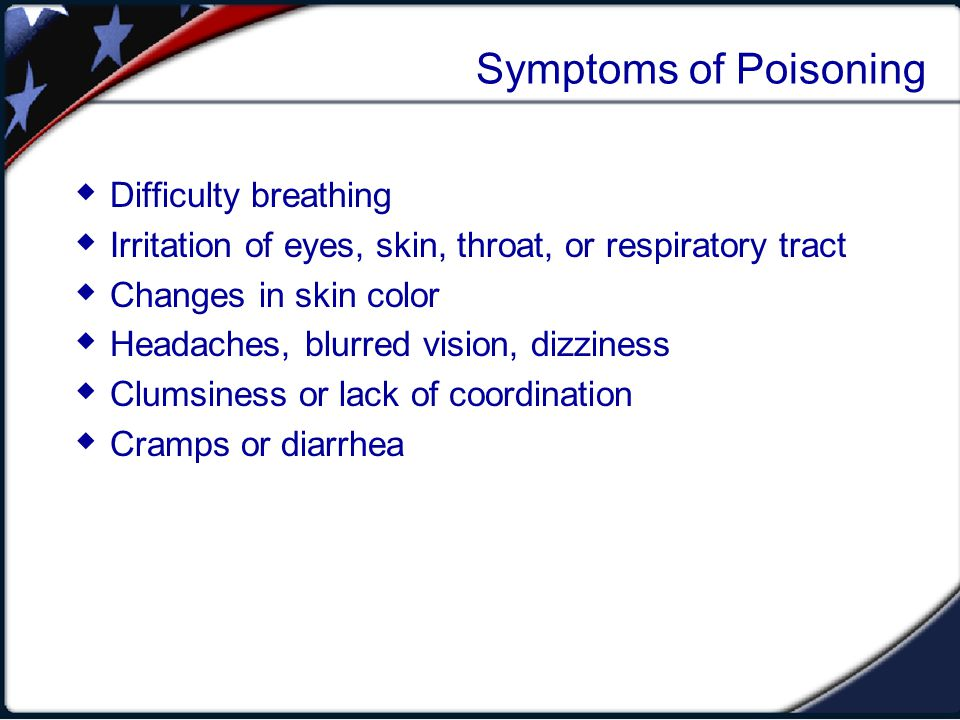 Symptoms of Poisoning Difficulty breathing Irritation of eyes, skin, throat, or respiratory tract Changes in skin color Headaches, blurred vision, diz