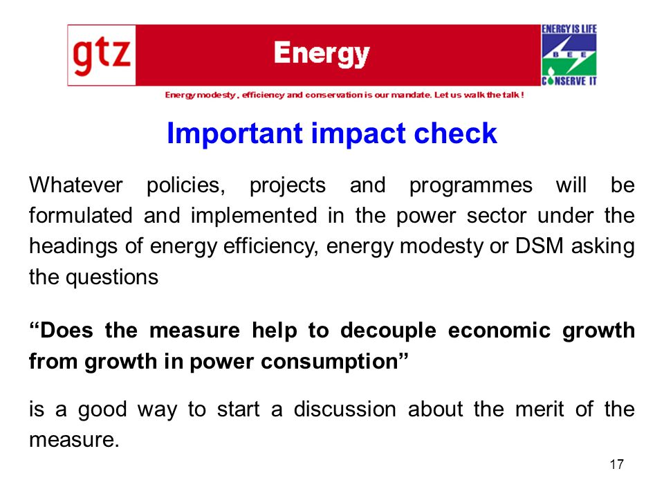 17 Important impact check Whatever policies, projects and programmes will be formulated and implemented in the power sector under the headings of ener