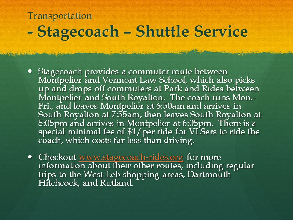 Transportation - Stagecoach – Shuttle Service Stagecoach provides a commuter route between Montpelier and Vermont Law School, which also picks up and drops off commuters at Park and Rides between Montpelier and South Royalton.