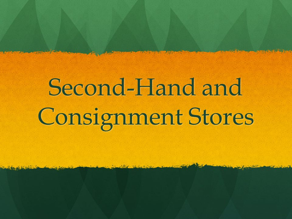 Second-Hand and Consignment Stores