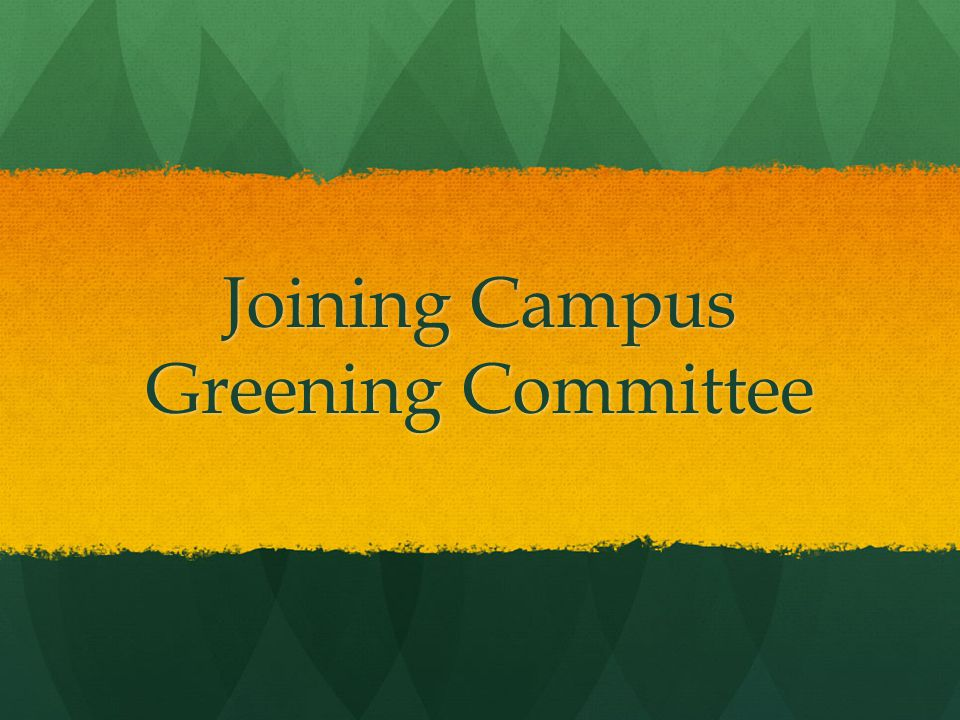 Joining Campus Greening Committee