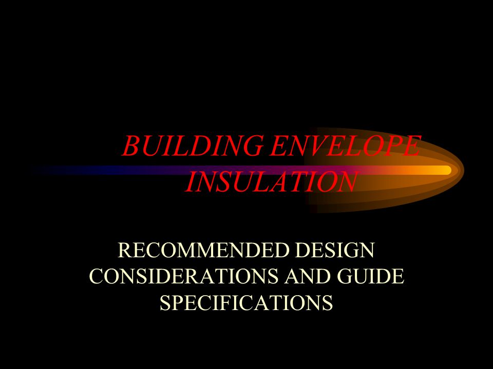 BUILDING ENVELOPE INSULATION RECOMMENDED DESIGN CONSIDERATIONS AND GUIDE SPECIFICATIONS