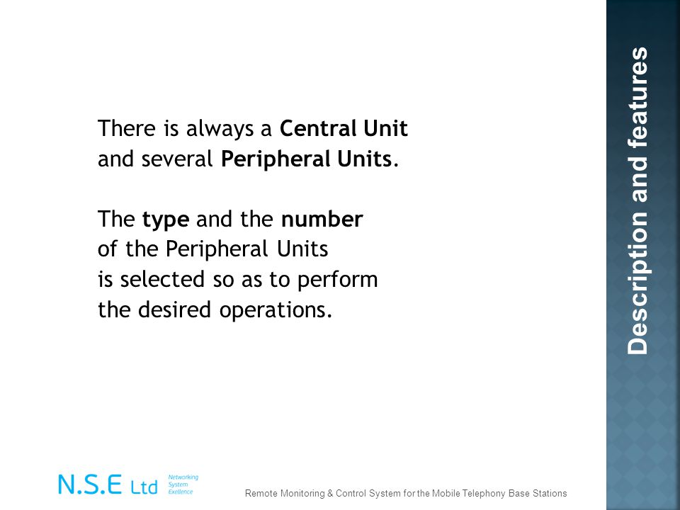 There is always a Central Unit and several Peripheral Units. The type and the number of the Peripheral Units is selected so as to perform the desired