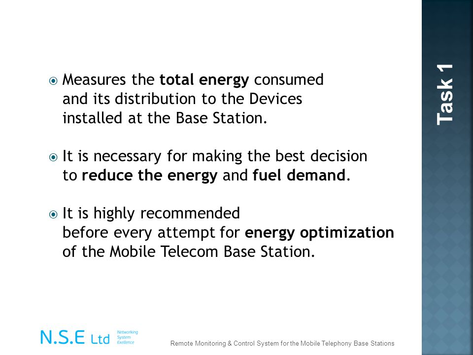 Measures the total energy consumed and its distribution to the Devices installed at the Base Station. It is necessary for making the best decision to