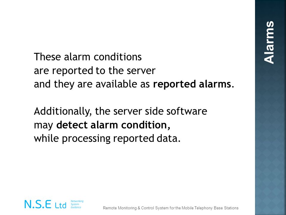 These alarm conditions are reported to the server and they are available as reported alarms. Additionally, the server side software may detect alarm c