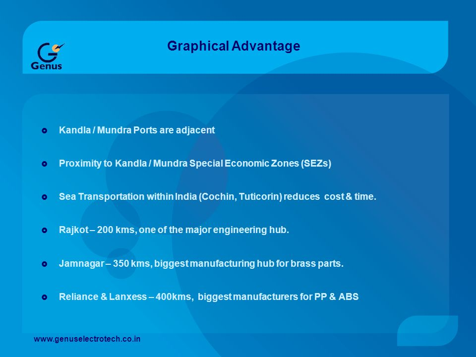 Graphical Advantage Kandla / Mundra Ports are adjacent Proximity to Kandla / Mundra Special Economic Zones (SEZs) Sea Transportation within India (Coc