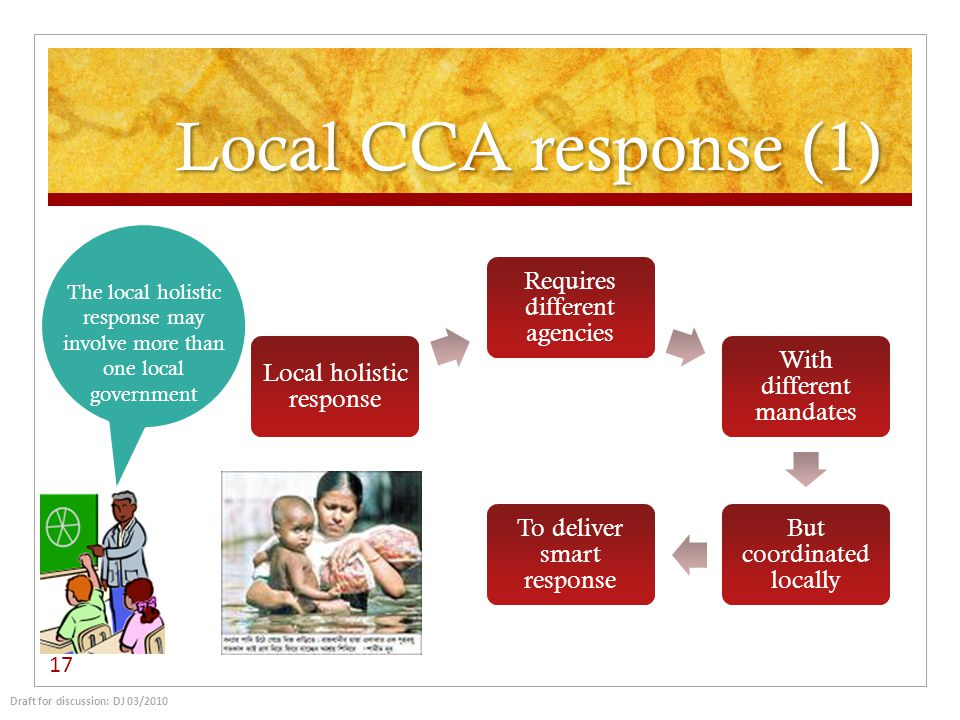Local CCA response (1) 17 Local holistic response Requires different agencies With different mandates But coordinated locally To deliver smart respons