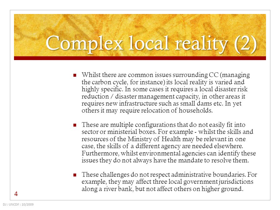 Complex local reality (2) Whilst there are common issues surrounding CC (managing the carbon cycle, for instance) its local reality is varied and high