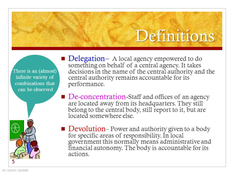 Definitions Delegation – A local agency empowered to do something on behalf of a central agency. It takes decisions in the name of the central authori