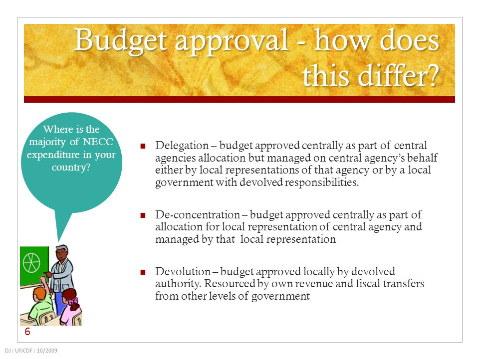 Budget approval - how does this differ? Delegation – budget approved centrally as part of central agencies allocation but managed on central agencys b
