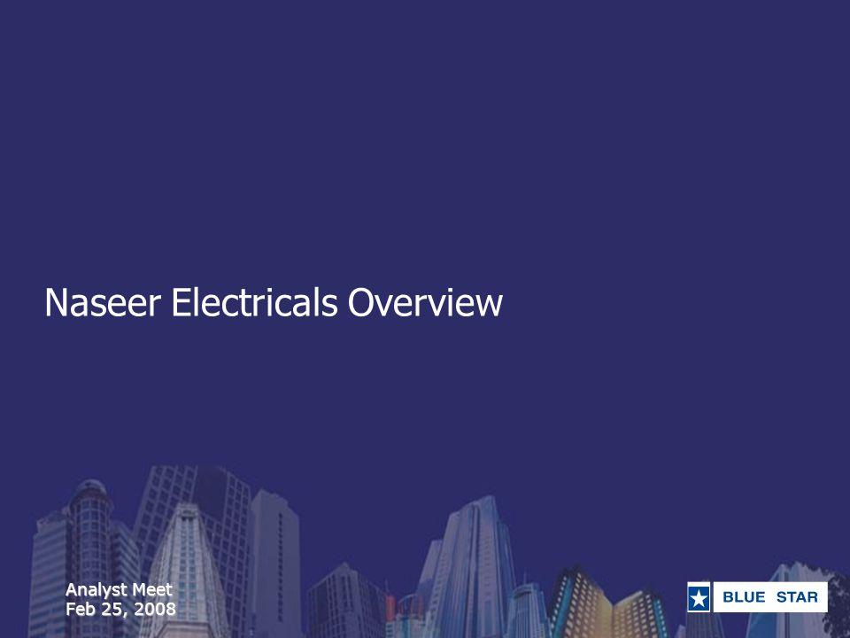 Analyst Meet Feb 25, 2008 Naseer Electricals Overview