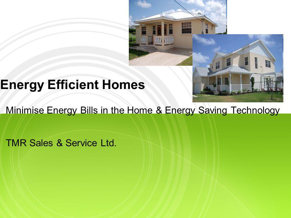 Energy Efficient Homes Minimise Energy Bills in the Home & Energy Saving Technology TMR Sales & Service Ltd.