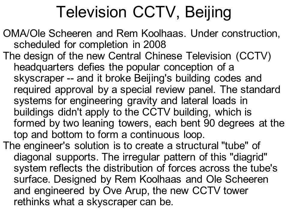 Television CCTV, Beijing OMA/Ole Scheeren and Rem Koolhaas. Under construction, scheduled for completion in 2008 The design of the new Central Chinese