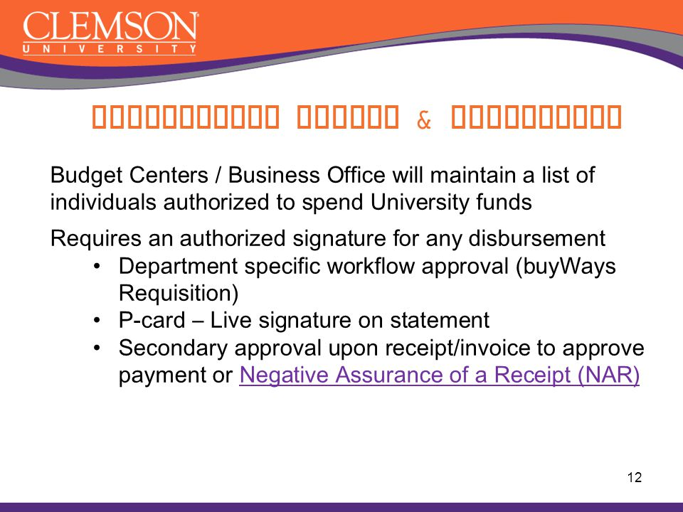 Budget Centers / Business Office will maintain a list of individuals authorized to spend University funds Requires an authorized signature for any dis
