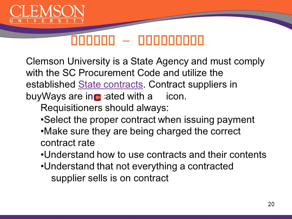 Buying - Contracts Clemson University is a State Agency and must comply with the SC Procurement Code and utilize the established State contracts. Cont