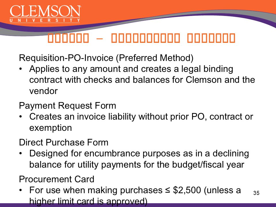Paying – Purchasing Methods Requisition-PO-Invoice (Preferred Method) Applies to any amount and creates a legal binding contract with checks and balan