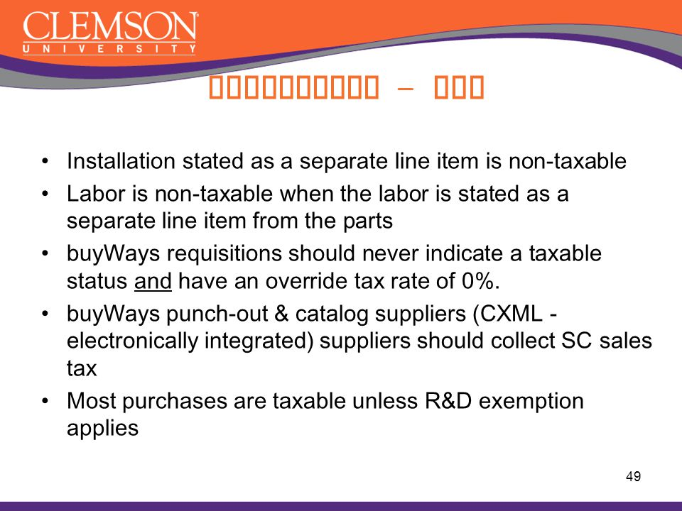 Installation stated as a separate line item is non-taxable Labor is non-taxable when the labor is stated as a separate line item from the parts buyWay