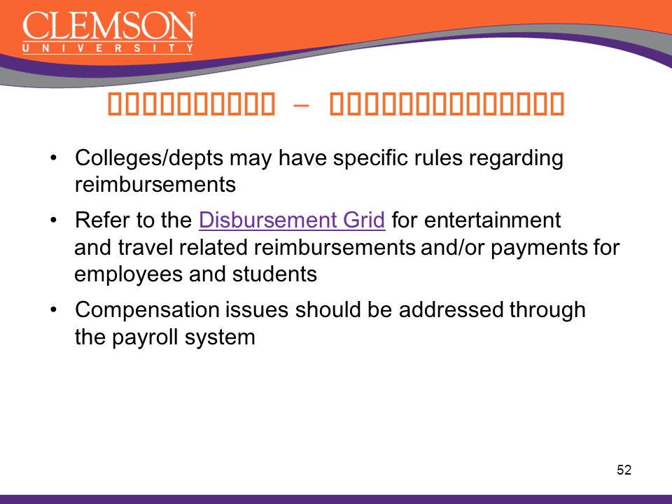 Colleges/depts may have specific rules regarding reimbursements Refer to the Disbursement Grid for entertainmentDisbursement Grid and travel related r